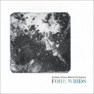 Andrea Grossi Blend Orchestra, Four Winds Suite, We Insist Records (2020)
