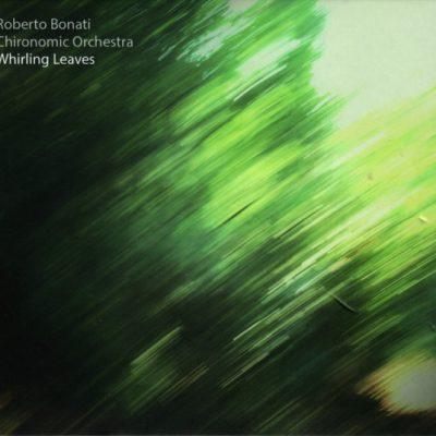 Roberto Bonati Chironomic Ensamble, Whirling Leaves, Parma Frontiere (2019)